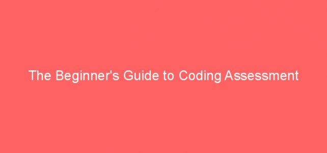 The Beginner's Guide to Coding Assessment
